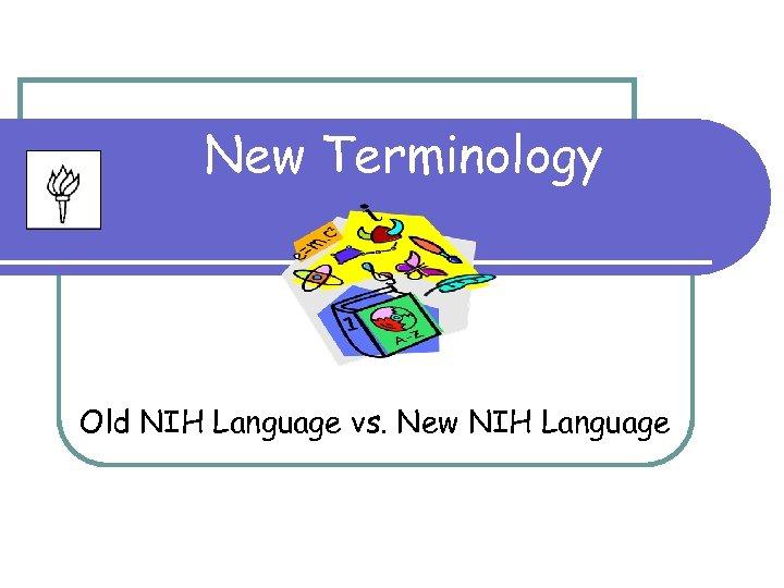 New Terminology Old NIH Language vs. New NIH Language