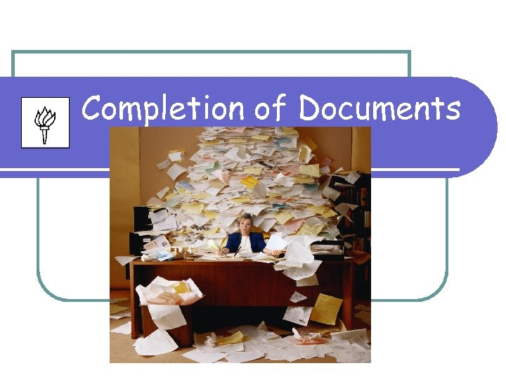Completion of Documents