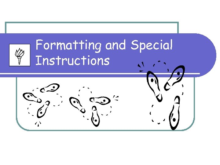 Formatting and Special Instructions