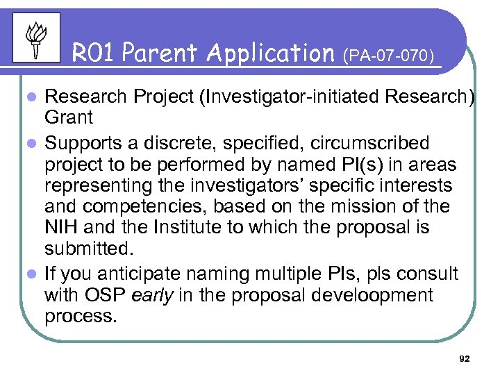 R 01 Parent Application (PA-07 -070) Research Project (Investigator-initiated Research) Grant l Supports a