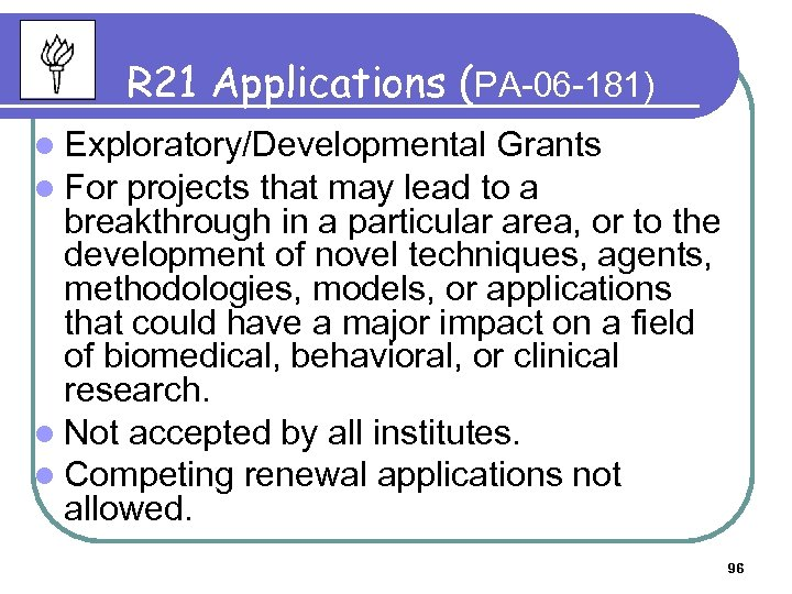 R 21 Applications (PA-06 -181) l Exploratory/Developmental Grants l For projects that may lead