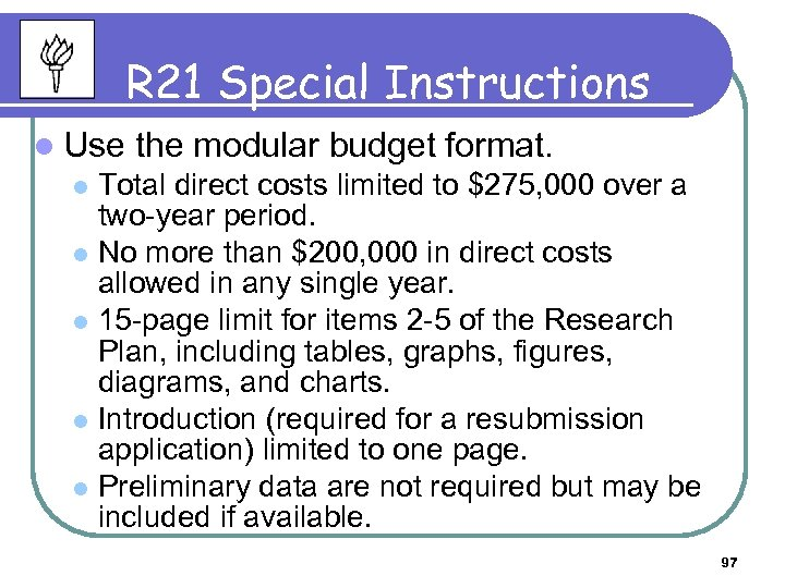 R 21 Special Instructions l Use the modular budget format. Total direct costs limited