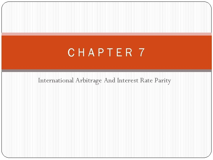 CHAPTER 7 International Arbitrage And Interest Rate Parity