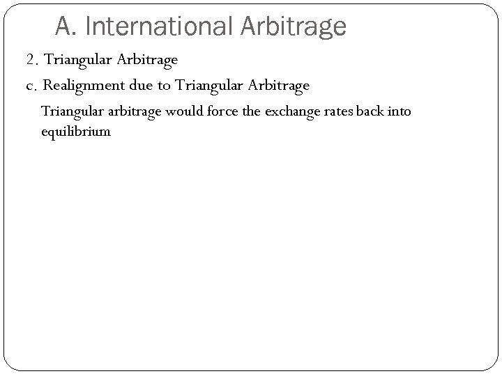 A. International Arbitrage 2. Triangular Arbitrage c. Realignment due to Triangular Arbitrage Triangular arbitrage