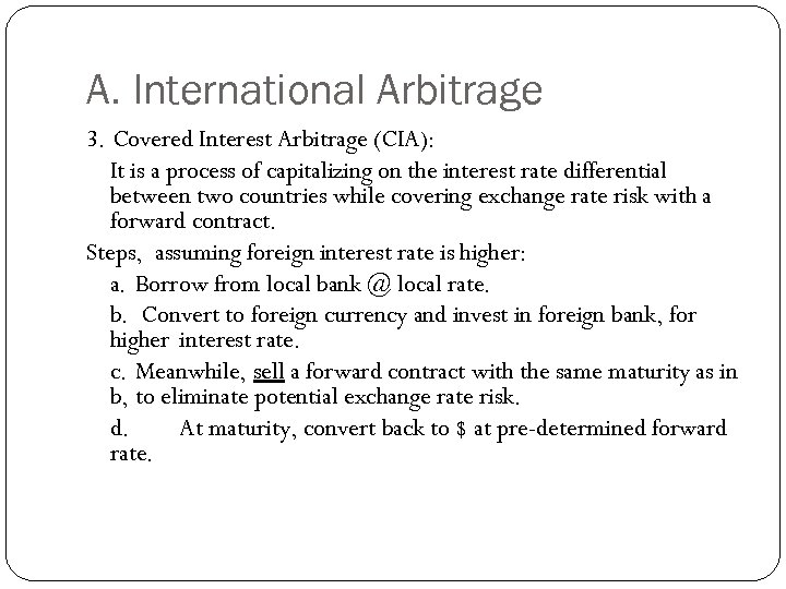 A. International Arbitrage 3. Covered Interest Arbitrage (CIA): It is a process of capitalizing