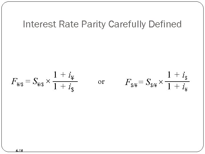 Interest Rate Parity Carefully Defined 1 + i¥ F¥/$ = S¥/$ × 1 +