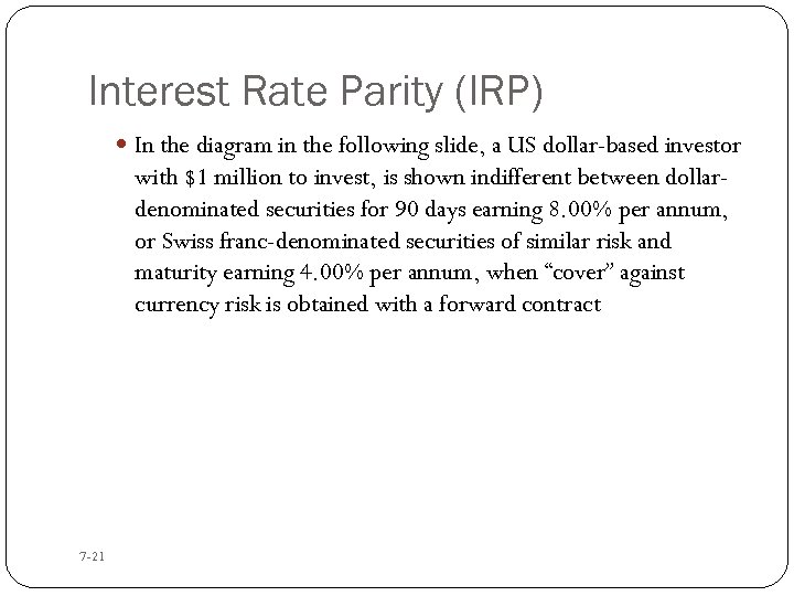 Interest Rate Parity (IRP) In the diagram in the following slide, a US dollar-based