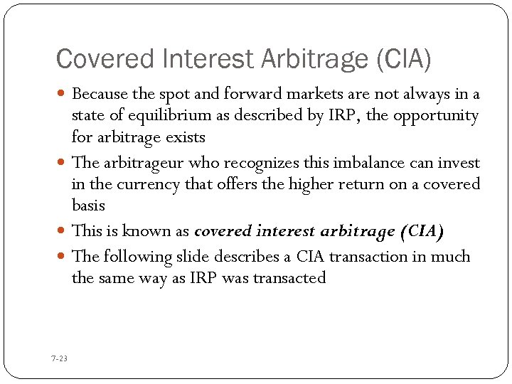 Covered Interest Arbitrage (CIA) Because the spot and forward markets are not always in