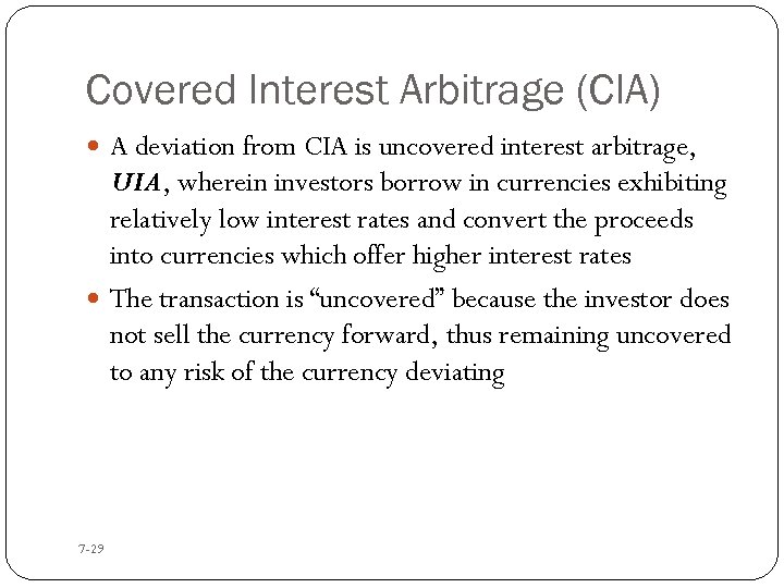 Covered Interest Arbitrage (CIA) A deviation from CIA is uncovered interest arbitrage, UIA, wherein