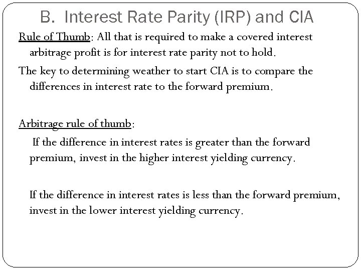 B. Interest Rate Parity (IRP) and CIA Rule of Thumb: All that is required