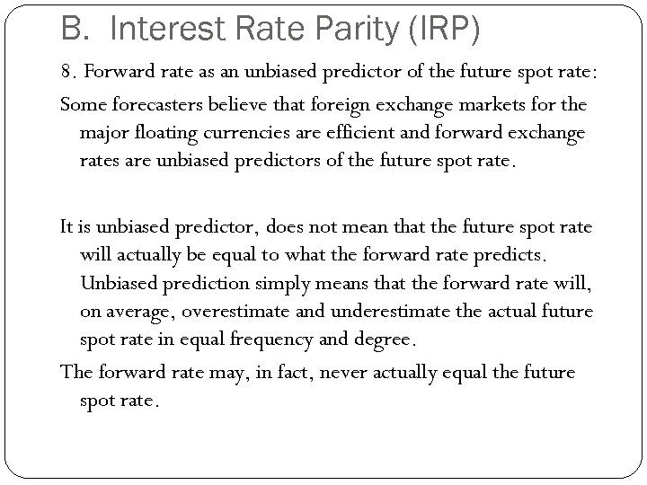 B. Interest Rate Parity (IRP) 8. Forward rate as an unbiased predictor of the