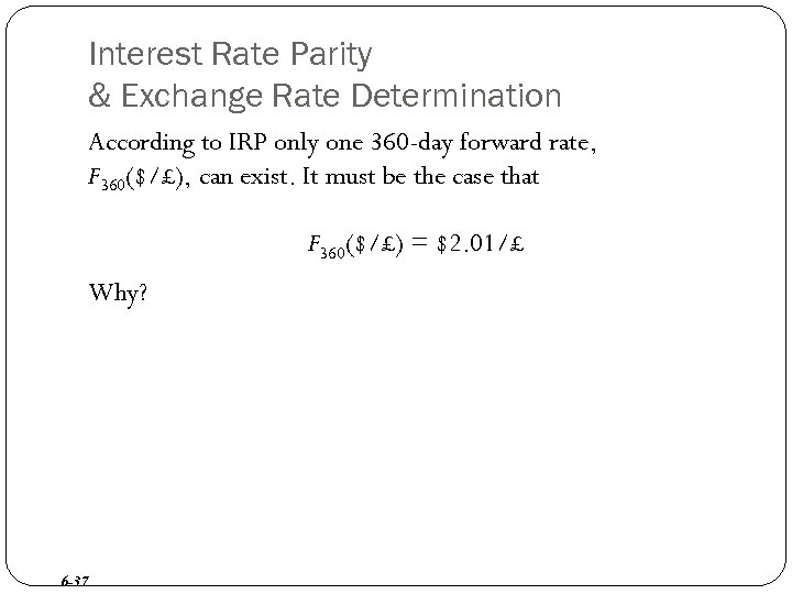 Interest Rate Parity & Exchange Rate Determination According to IRP only one 360 -day