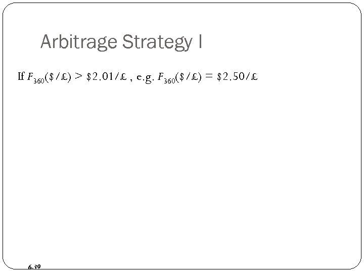 Arbitrage Strategy I If F 360($/£) > $2. 01/£ , e. g. F 360($/£)