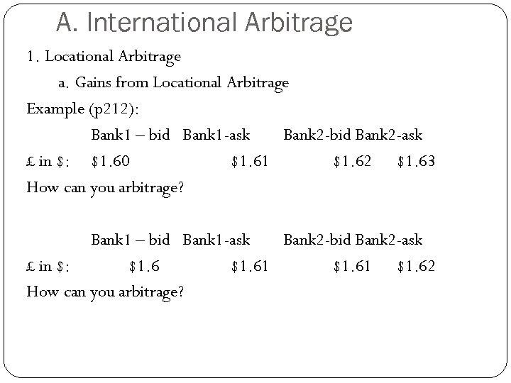 A. International Arbitrage 1. Locational Arbitrage a. Gains from Locational Arbitrage Example (p 212):