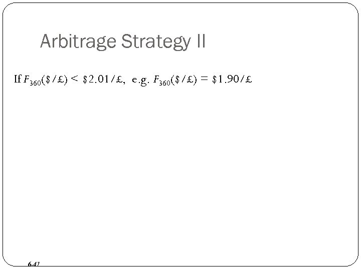 Arbitrage Strategy II If F 360($/£) < $2. 01/£, e. g. F 360($/£) =