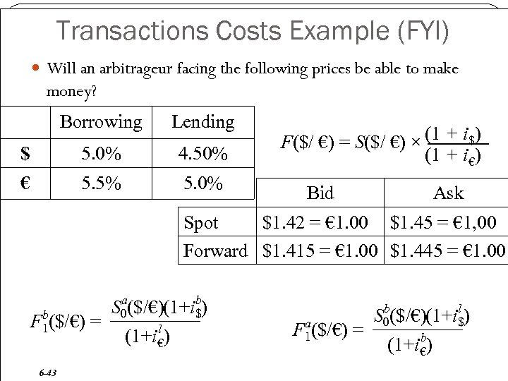 Transactions Costs Example (FYI) Will an arbitrageur facing the following prices be able to