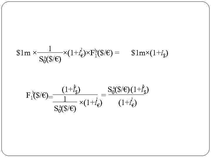 1 l $1 m × a ×(1+i€)×Fb($/€) = 1 S 0($/€) $1 m×(1+i$) a