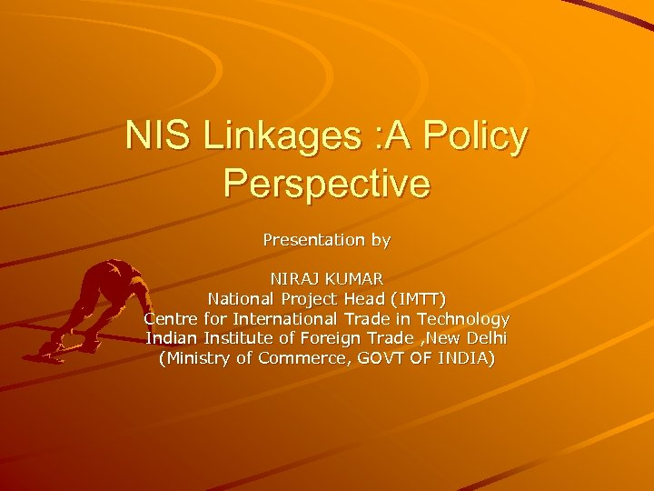 NIS Linkages : A Policy Perspective Presentation by NIRAJ KUMAR National Project Head (IMTT)