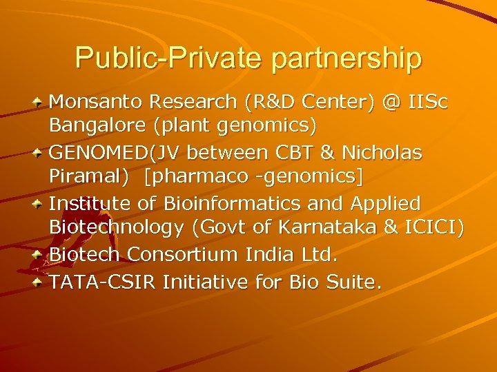 Public-Private partnership Monsanto Research (R&D Center) @ IISc Bangalore (plant genomics) GENOMED(JV between CBT