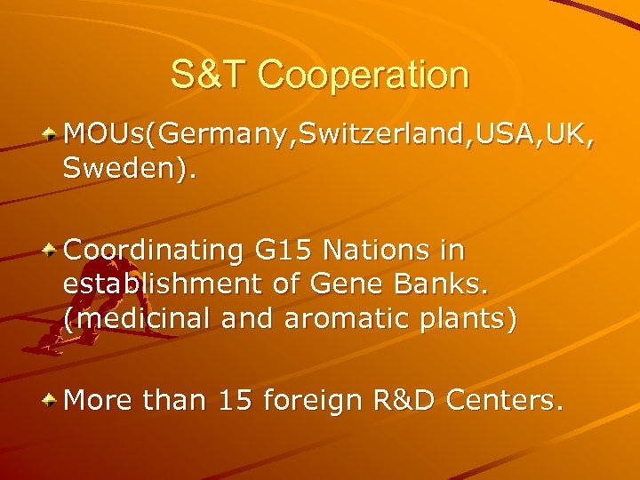S&T Cooperation MOUs(Germany, Switzerland, USA, UK, Sweden). Coordinating G 15 Nations in establishment of