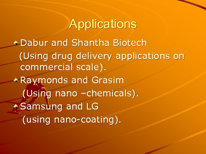 Applications Dabur and Shantha Biotech (Using drug delivery applications on commercial scale). Raymonds and