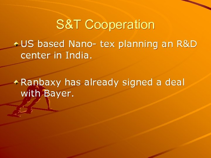 S&T Cooperation US based Nano- tex planning an R&D center in India. Ranbaxy has