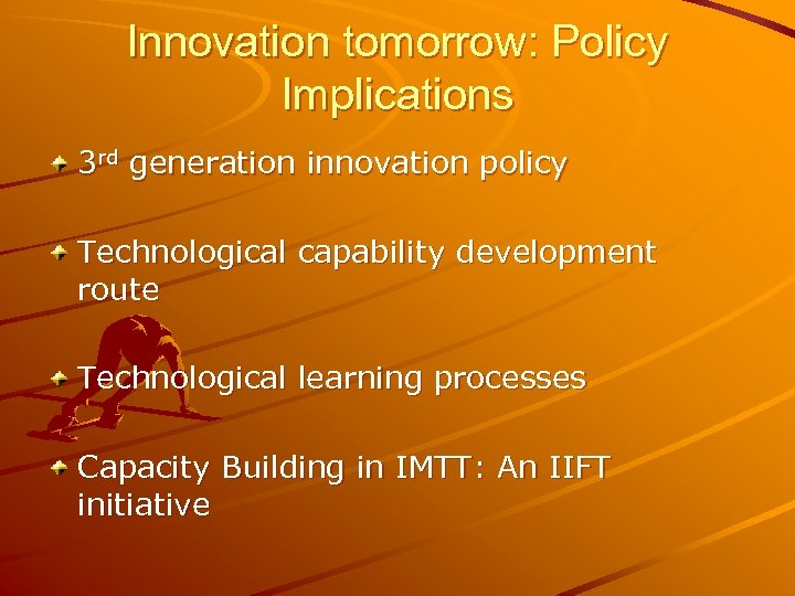 Innovation tomorrow: Policy Implications 3 rd generation innovation policy Technological capability development route Technological
