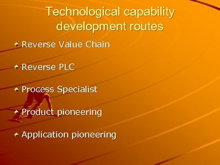 Technological capability development routes Reverse Value Chain Reverse PLC Process Specialist Product pioneering Application