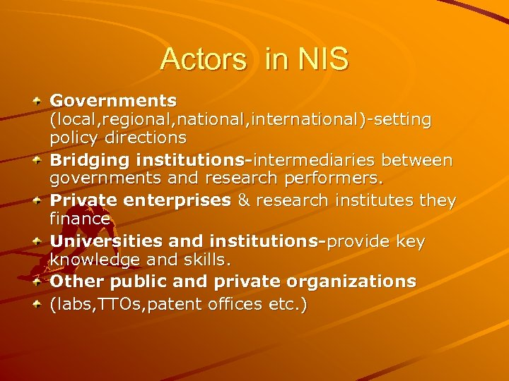 Actors in NIS Governments (local, regional, national, international)-setting policy directions Bridging institutions-intermediaries between governments