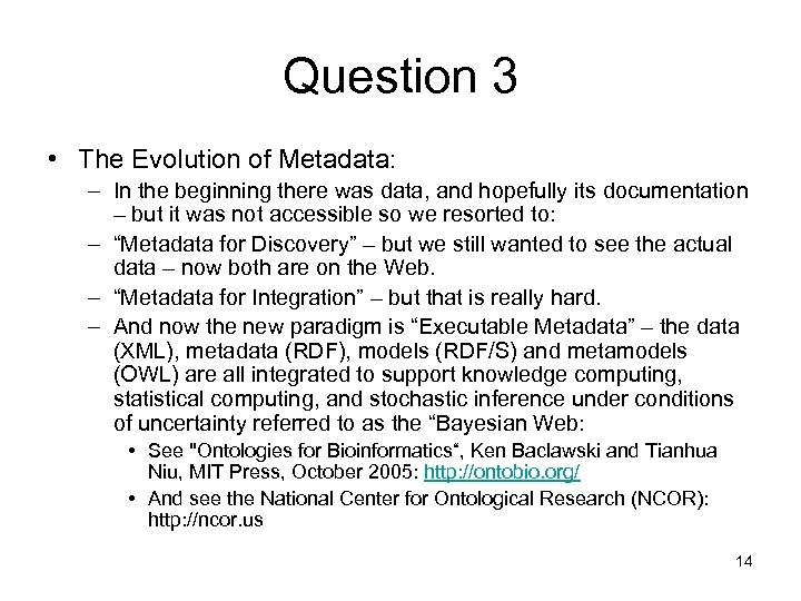 Question 3 • The Evolution of Metadata: – In the beginning there was data,