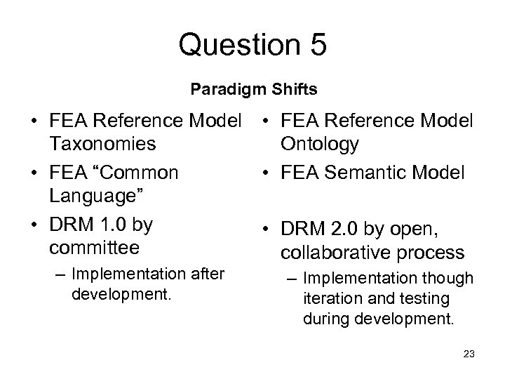 "Question 5 Paradigm Shifts • FEA Reference Model Taxonomies Ontology • FEA ""Common •"