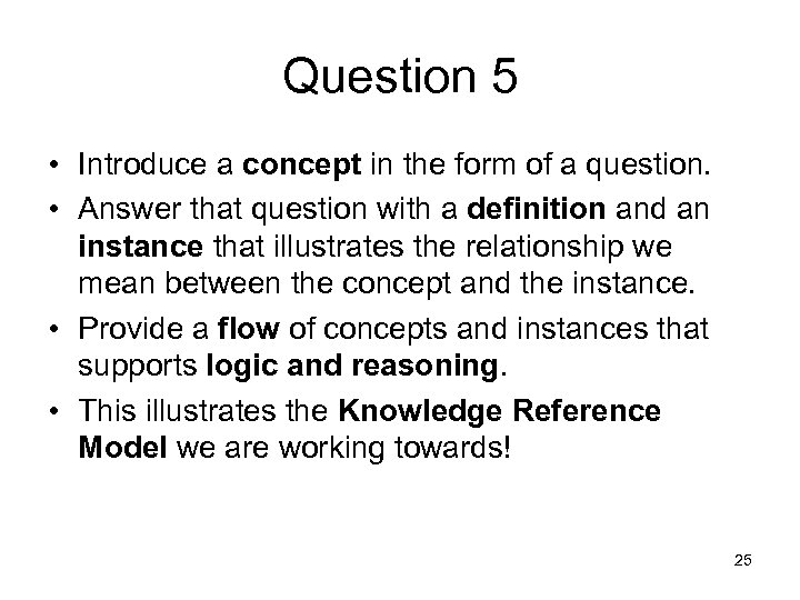 Question 5 • Introduce a concept in the form of a question. • Answer