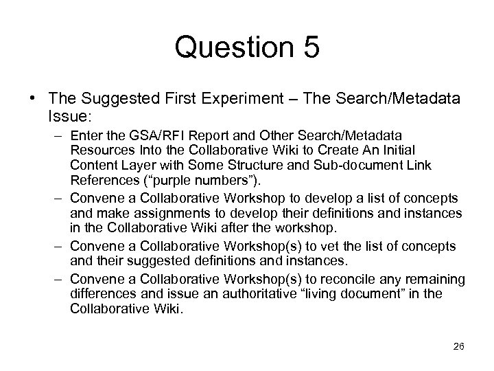 Question 5 • The Suggested First Experiment – The Search/Metadata Issue: – Enter the