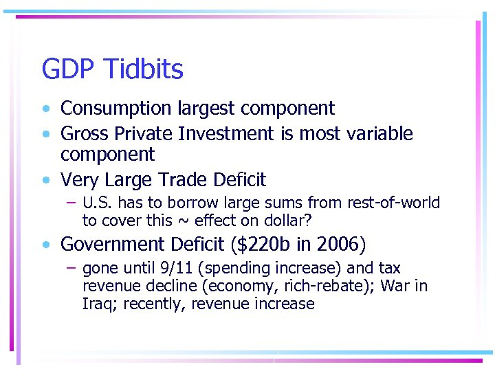 GDP Tidbits • Consumption largest component • Gross Private Investment is most variable component