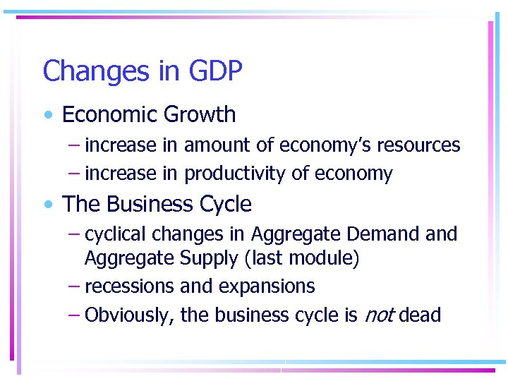 Changes in GDP • Economic Growth – increase in amount of economy's resources –