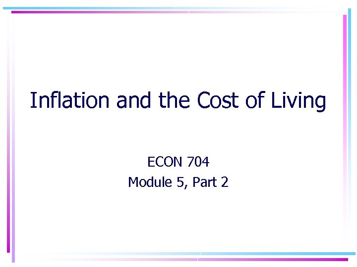 Inflation and the Cost of Living ECON 704 Module 5, Part 2