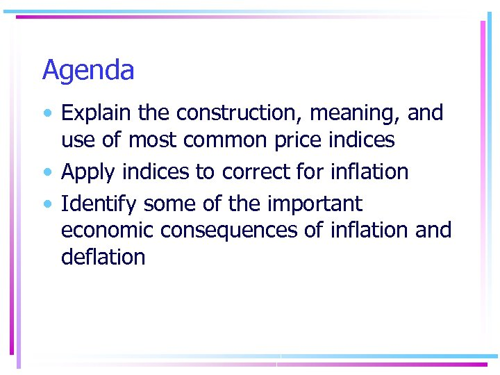 Agenda • Explain the construction, meaning, and use of most common price indices •