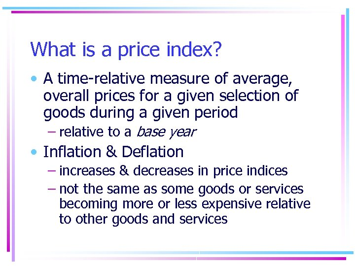 What is a price index? • A time-relative measure of average, overall prices for