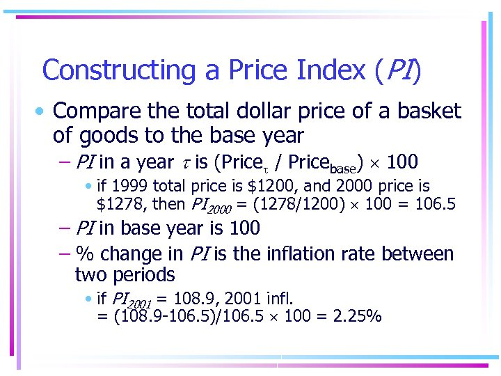 Constructing a Price Index (PI) • Compare the total dollar price of a basket