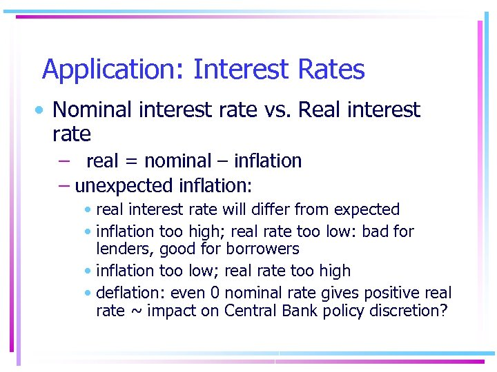 Application: Interest Rates • Nominal interest rate vs. Real interest rate – real =