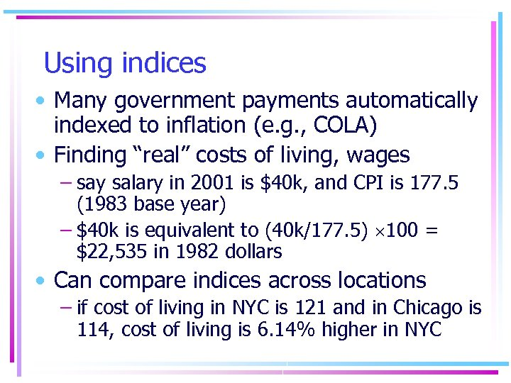 Using indices • Many government payments automatically indexed to inflation (e. g. , COLA)