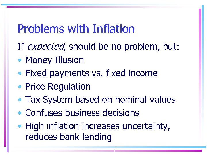 Problems with Inflation If expected, should be no problem, but: • Money Illusion •