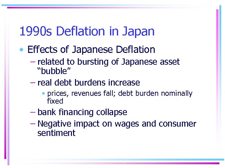 1990 s Deflation in Japan • Effects of Japanese Deflation – related to bursting