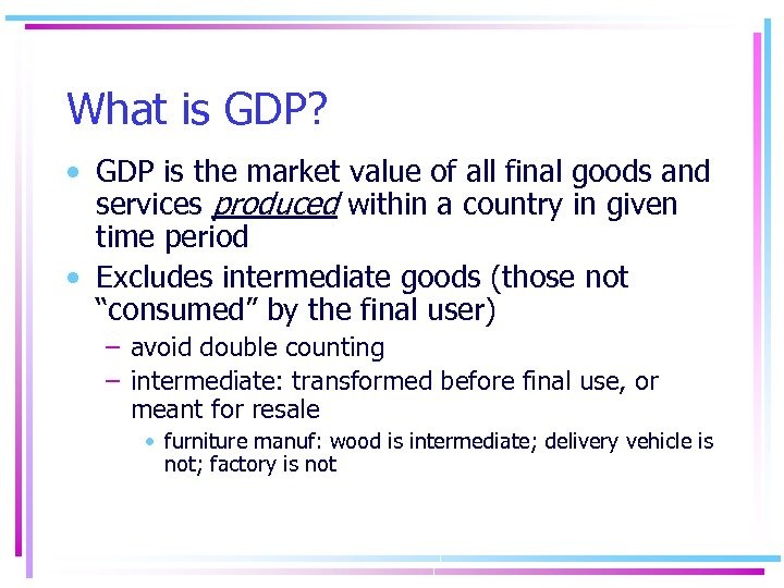 What is GDP? • GDP is the market value of all final goods and