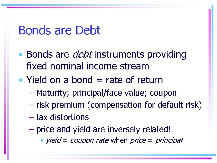 Bonds are Debt • Bonds are debt instruments providing fixed nominal income stream •
