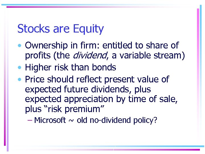 Stocks are Equity • Ownership in firm: entitled to share of profits (the dividend,