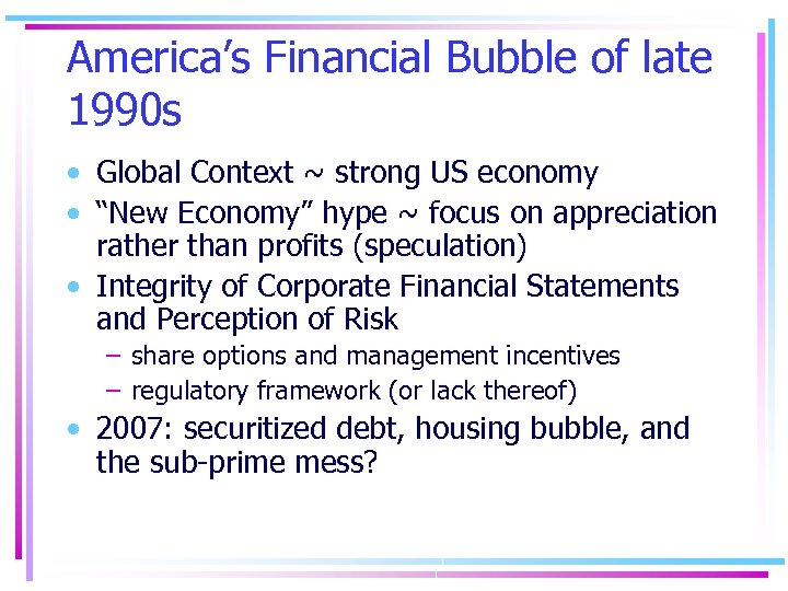 America's Financial Bubble of late 1990 s • Global Context ~ strong US economy