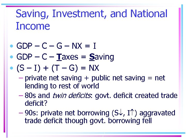 Saving, Investment, and National Income • GDP – C – G – NX =