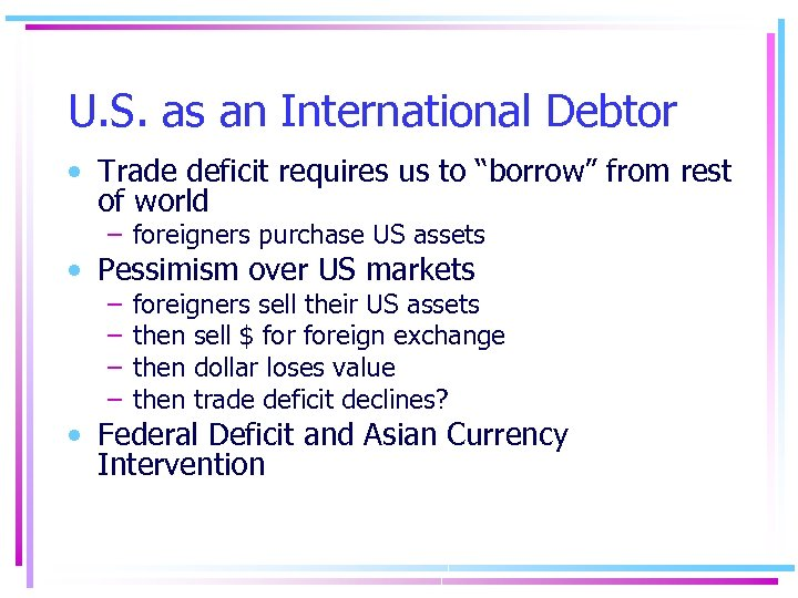 "U. S. as an International Debtor • Trade deficit requires us to ""borrow"" from"
