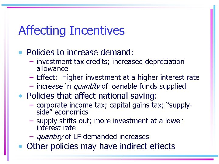 Affecting Incentives • Policies to increase demand: – investment tax credits; increased depreciation allowance